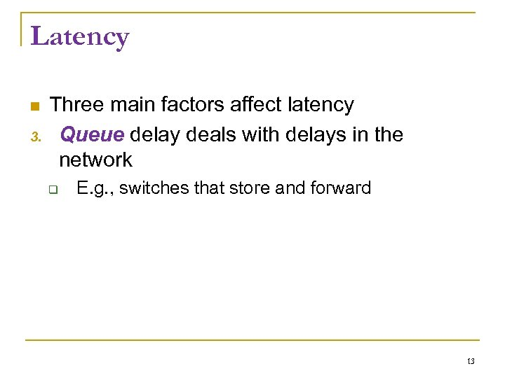 Latency 3. Three main factors affect latency Queue delay deals with delays in the