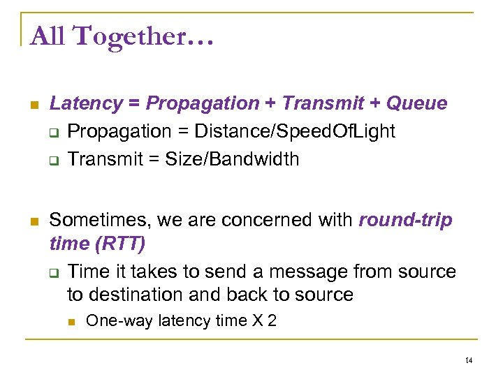 All Together… Latency = Propagation + Transmit + Queue Propagation = Distance/Speed. Of. Light
