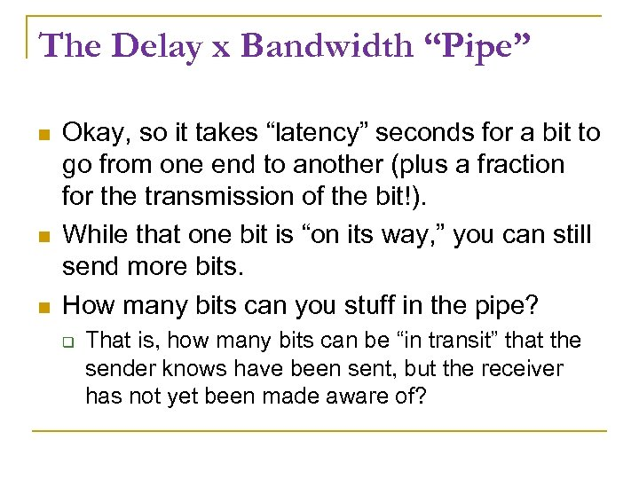 "The Delay x Bandwidth ""Pipe"" Okay, so it takes ""latency"" seconds for a bit"