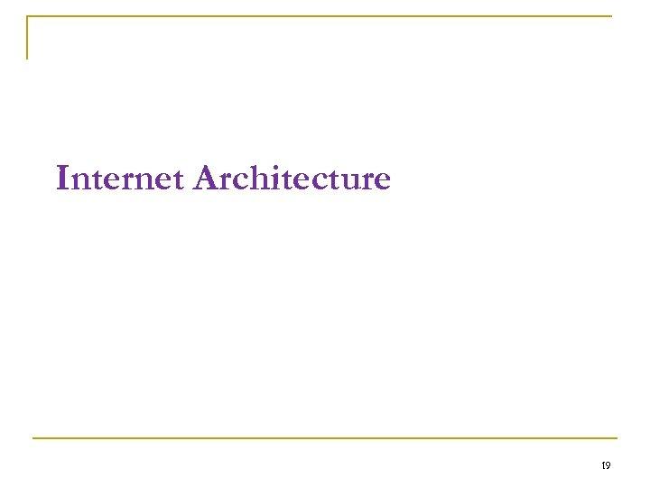 Internet Architecture 19