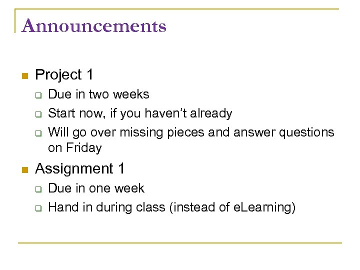 Announcements Project 1 Due in two weeks Start now, if you haven't already Will