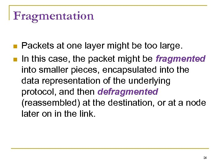 Fragmentation Packets at one layer might be too large. In this case, the packet