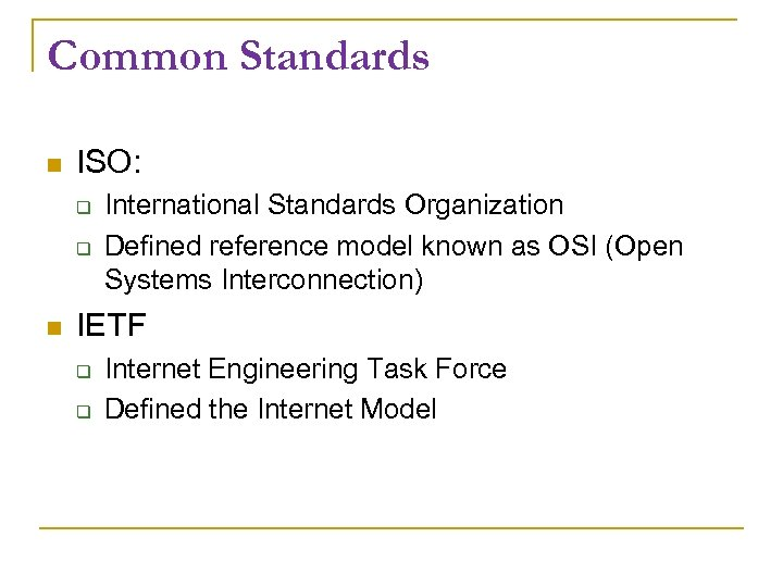 Common Standards ISO: International Standards Organization Defined reference model known as OSI (Open Systems