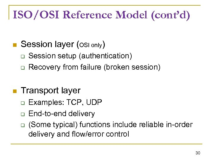 ISO/OSI Reference Model (cont'd) Session layer (OSI only) Session setup (authentication) Recovery from failure