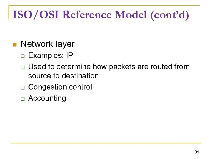 ISO/OSI Reference Model (cont'd) Network layer Examples: IP Used to determine how packets are