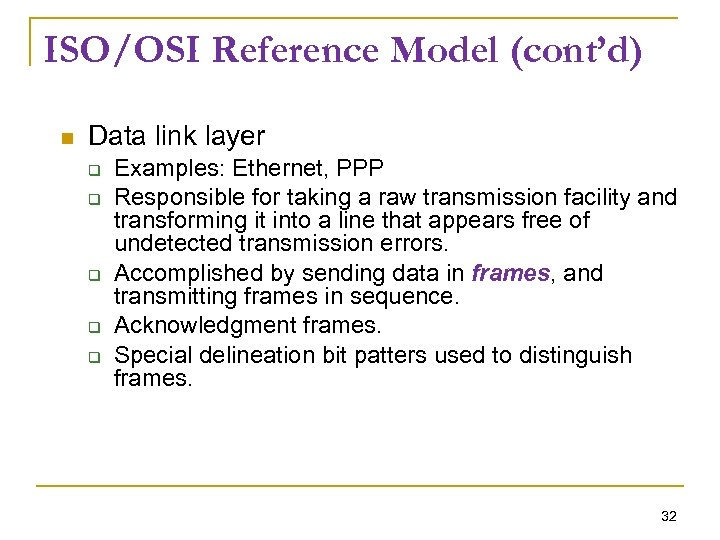 ISO/OSI Reference Model (cont'd) Data link layer Examples: Ethernet, PPP Responsible for taking a