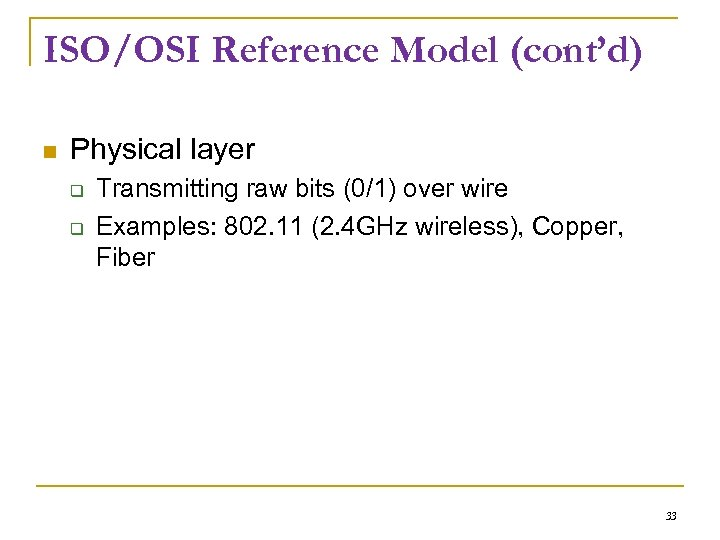 ISO/OSI Reference Model (cont'd) Physical layer Transmitting raw bits (0/1) over wire Examples: 802.