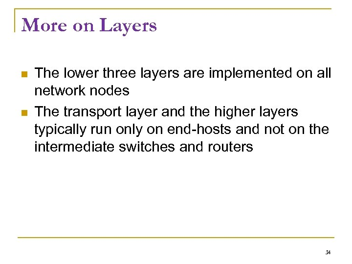 More on Layers The lower three layers are implemented on all network nodes The