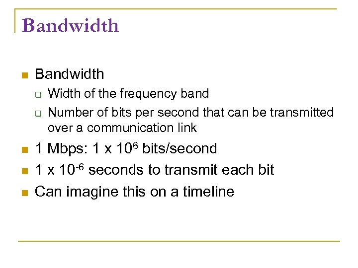 Bandwidth Width of the frequency band Number of bits per second that can be