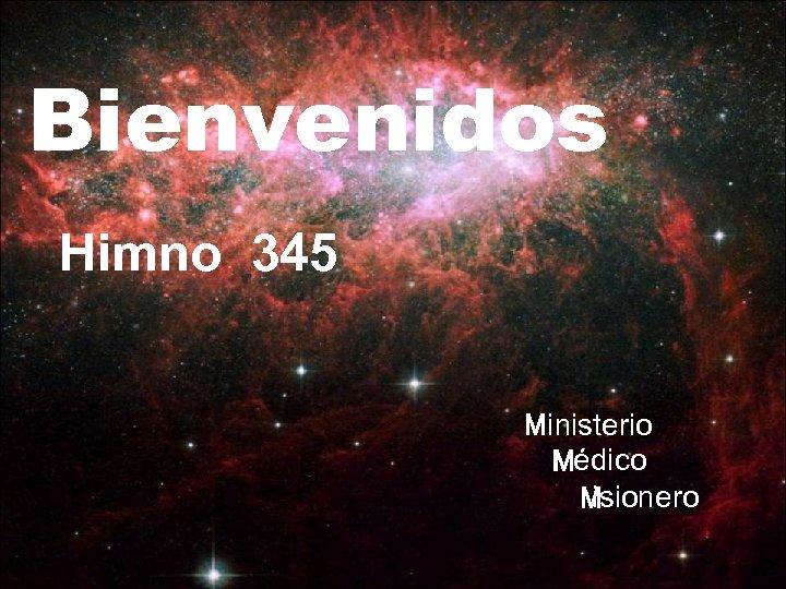 Bienvenidos Himno 345 Ministerio Médico isionero M