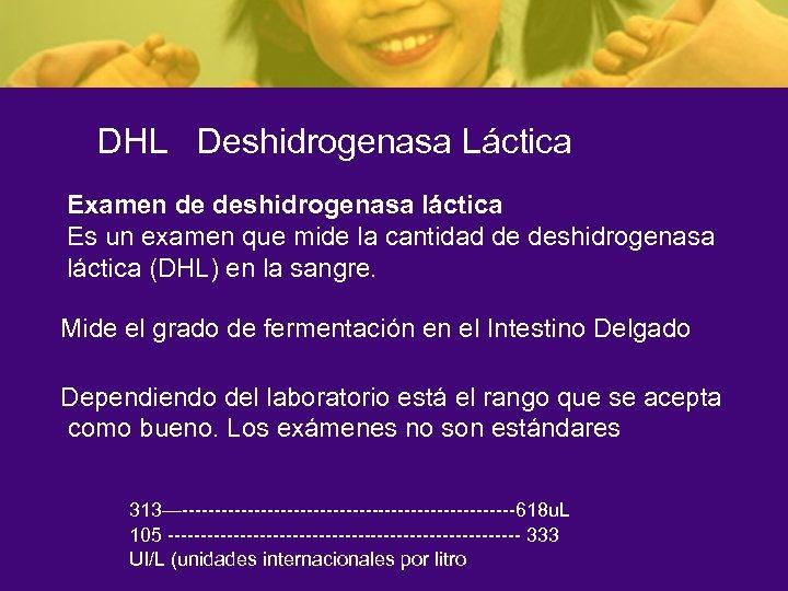 DHL Deshidrogenasa Láctica Examen de deshidrogenasa láctica Es un examen que mide la cantidad