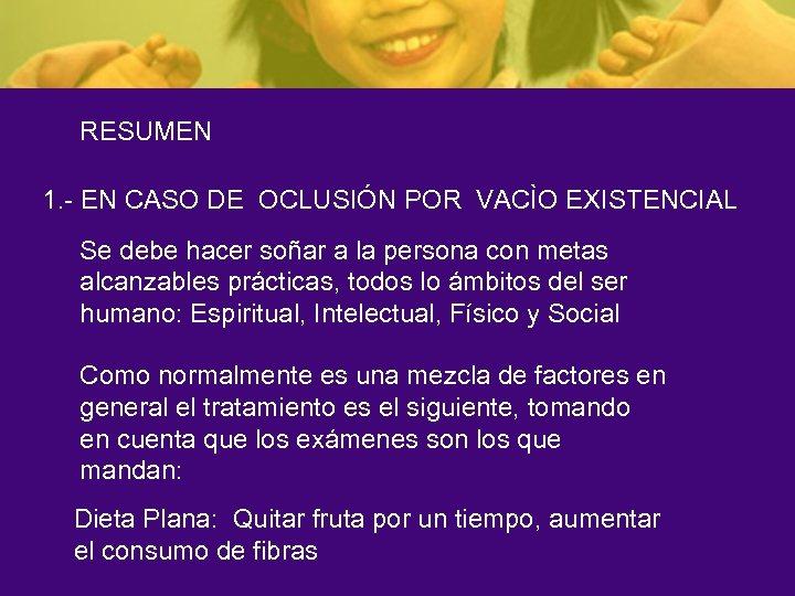 RESUMEN 1. - EN CASO DE OCLUSIÓN POR VACÌO EXISTENCIAL Se debe hacer soñar