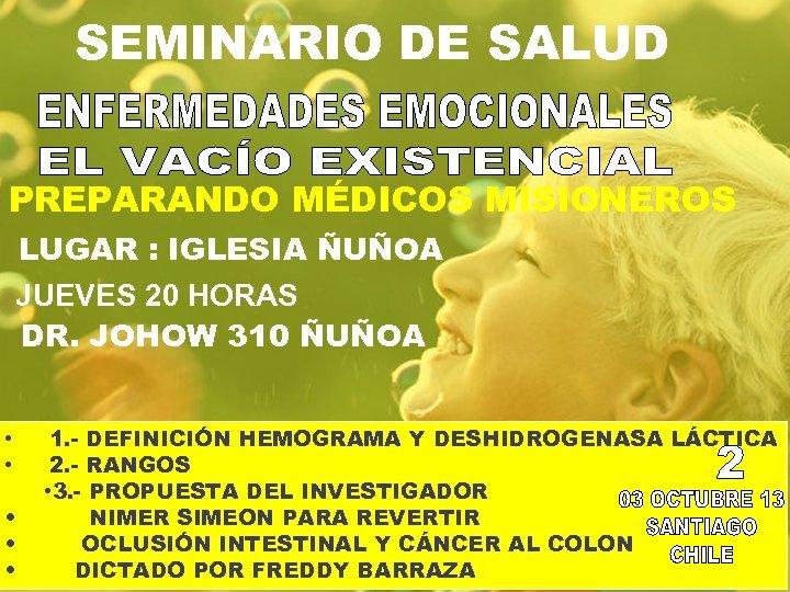SEMINARIO DE SALUD PREPARANDO MÉDICOS MISIONEROS LUGAR : IGLESIA ÑUÑOA JUEVES 20 HORAS DR.
