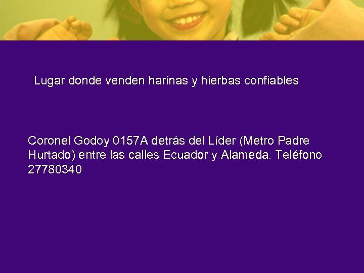 Lugar donde venden harinas y hierbas confiables Coronel Godoy 0157 A detrás del Líder