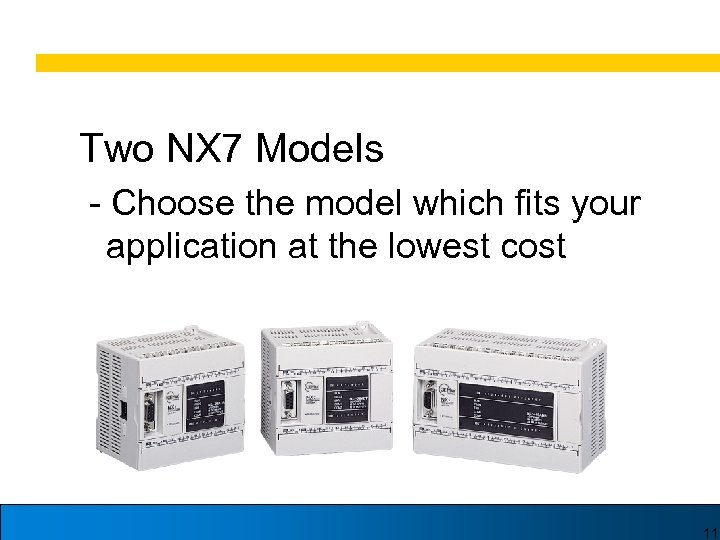 Two NX 7 Models - Choose the model which fits your application at the