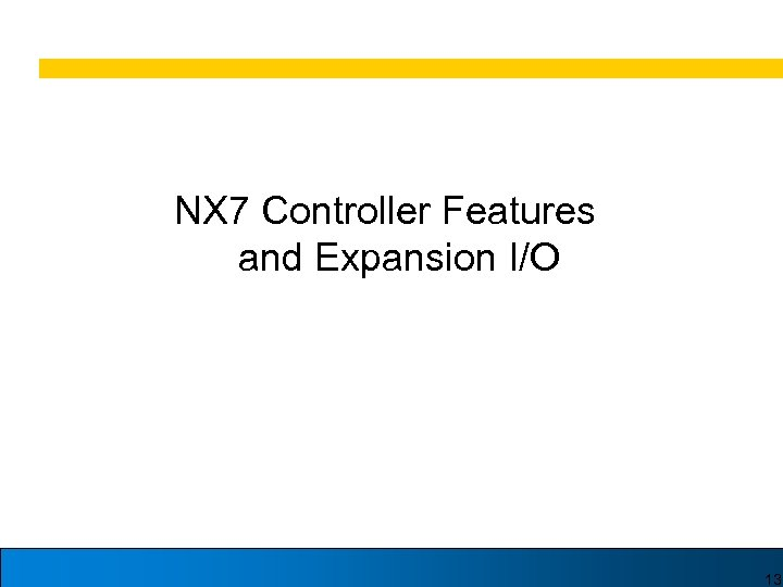 NX 7 Controller Features and Expansion I/O 13