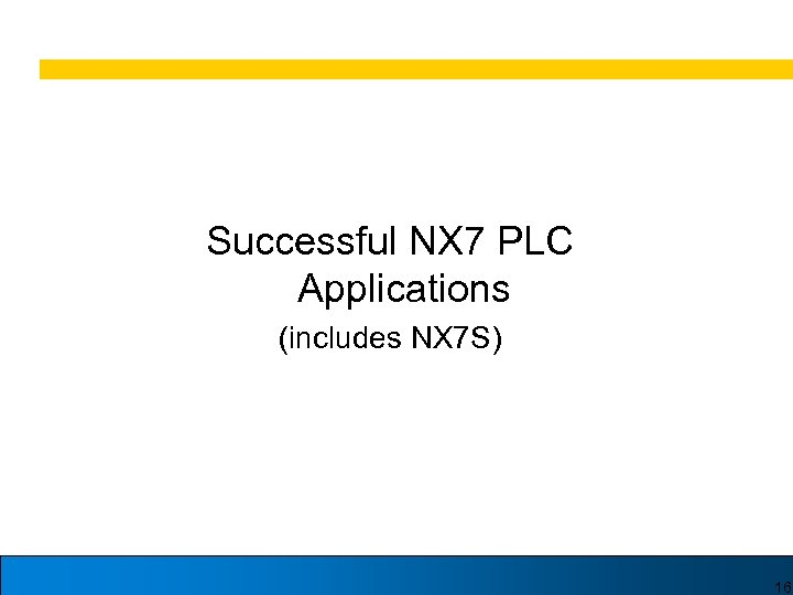 Successful NX 7 PLC Applications (includes NX 7 S) 16