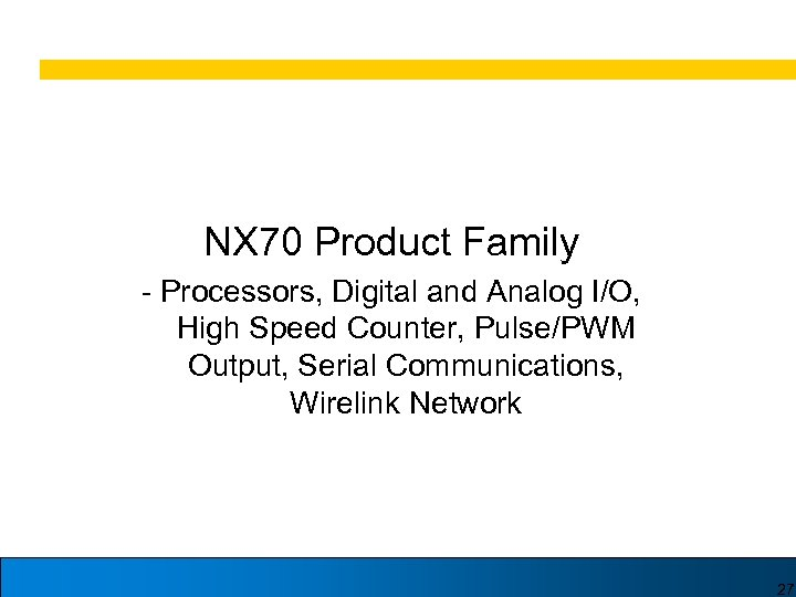NX 70 Product Family - Processors, Digital and Analog I/O, High Speed Counter, Pulse/PWM