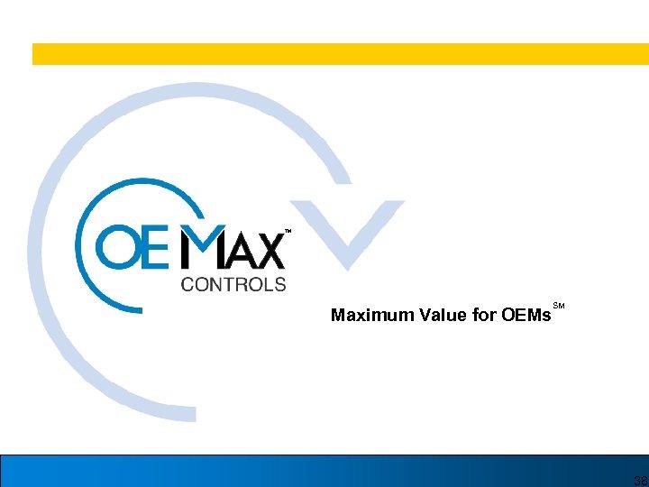 TM Maximum Value for OEMs SM 38