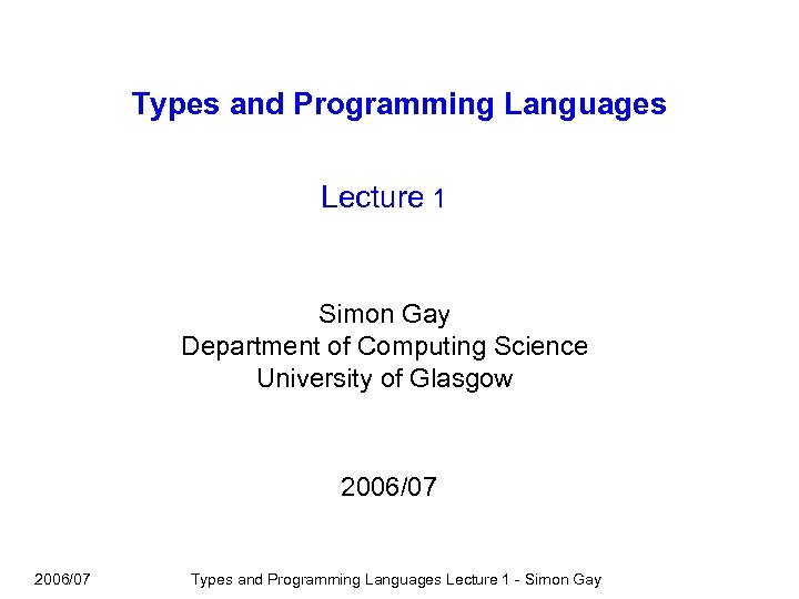 Types and Programming Languages Lecture 1 Simon Gay Department of Computing Science University of