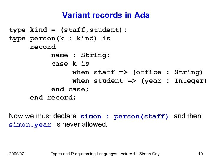 Variant records in Ada type kind = (staff, student); type person(k : kind) is