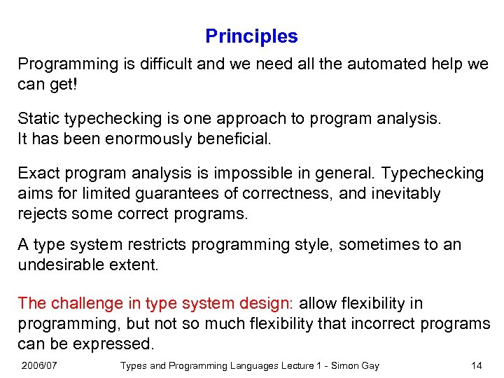 Principles Programming is difficult and we need all the automated help we can get!