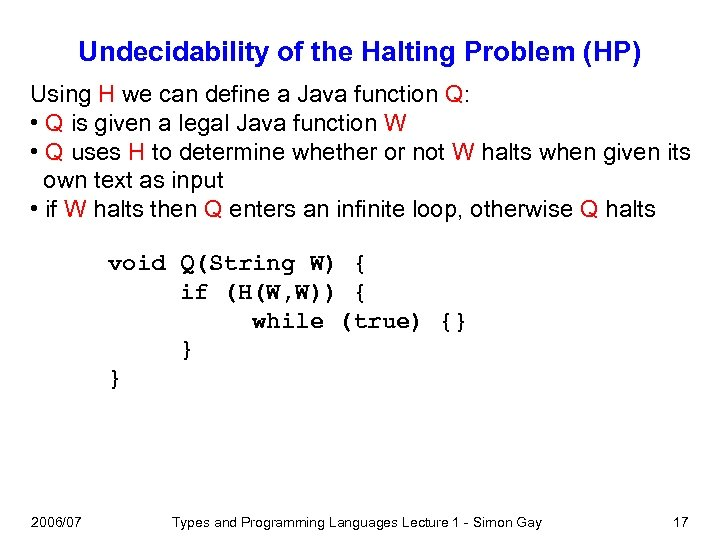Undecidability of the Halting Problem (HP) Using H we can define a Java function
