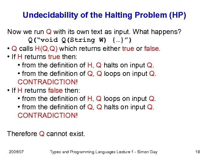 Undecidability of the Halting Problem (HP) Now we run Q with its own text