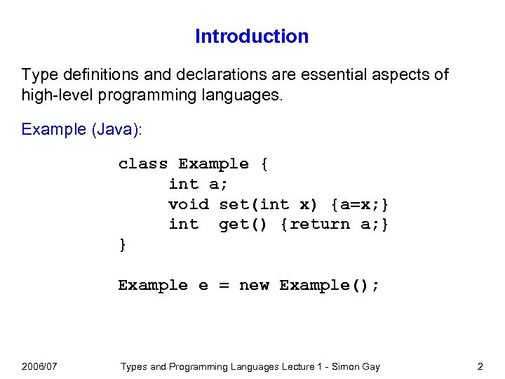 Introduction Type definitions and declarations are essential aspects of high-level programming languages. Example (Java):