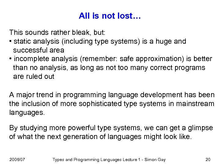 All is not lost… This sounds rather bleak, but: • static analysis (including type