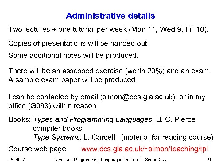 Administrative details Two lectures + one tutorial per week (Mon 11, Wed 9, Fri