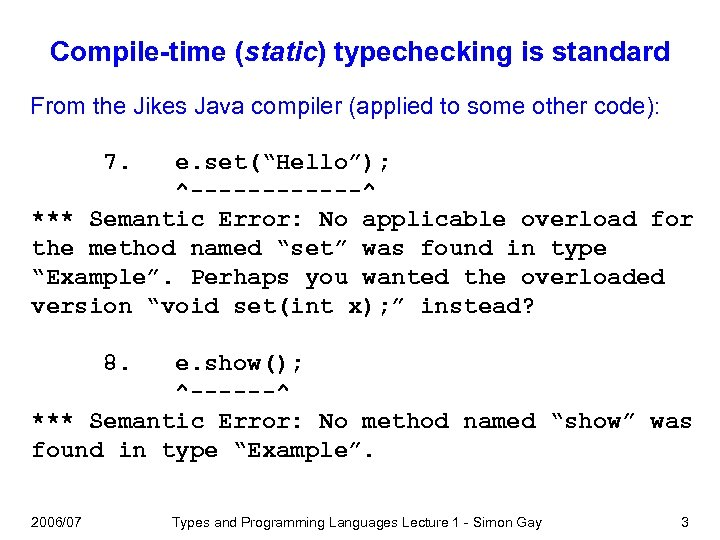 Compile-time (static) typechecking is standard From the Jikes Java compiler (applied to some other