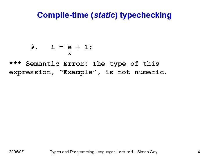 Compile-time (static) typechecking 9. i = e + 1; ^ *** Semantic Error: The