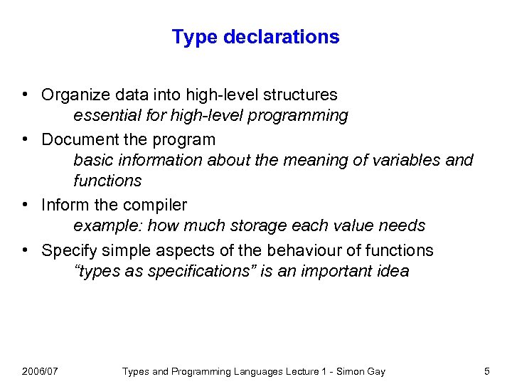 Type declarations • Organize data into high-level structures essential for high-level programming • Document