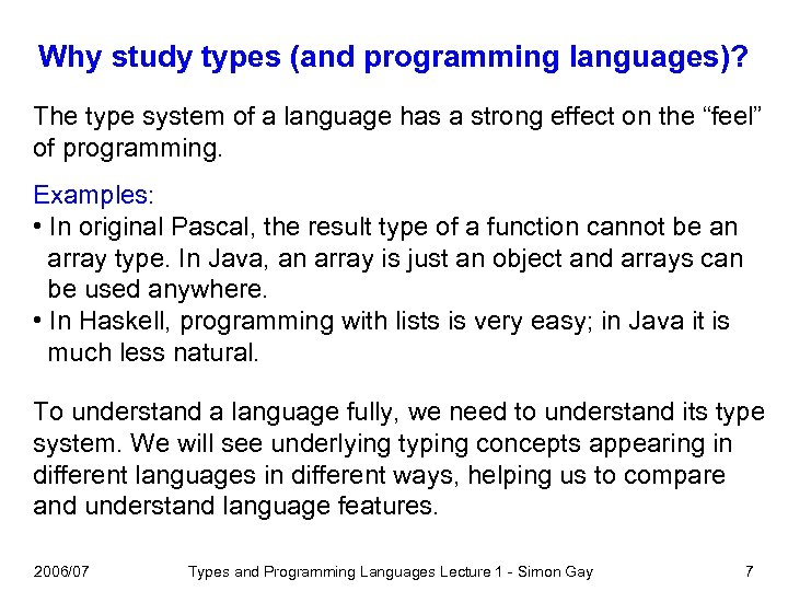 Why study types (and programming languages)? The type system of a language has a