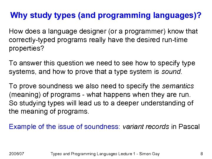Why study types (and programming languages)? How does a language designer (or a programmer)