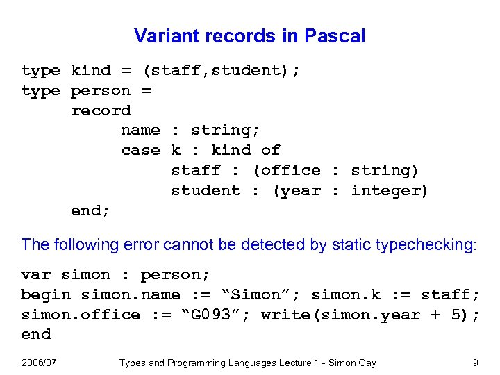 Variant records in Pascal type kind = (staff, student); type person = record name