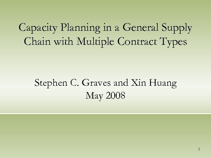 Capacity Planning in a General Supply Chain with Multiple Contract Types Stephen C. Graves