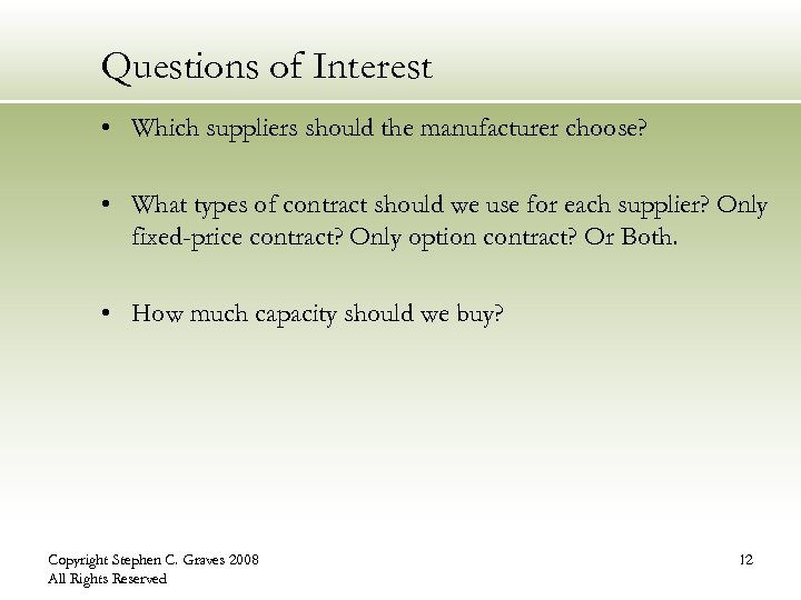 Questions of Interest • Which suppliers should the manufacturer choose? • What types of