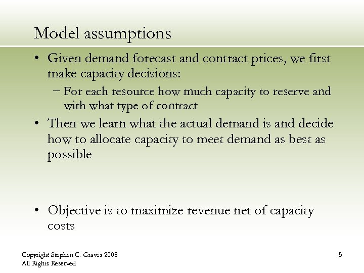 Model assumptions • Given demand forecast and contract prices, we first make capacity decisions: