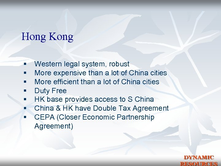 Hong Kong § § § § Western legal system, robust More expensive than a