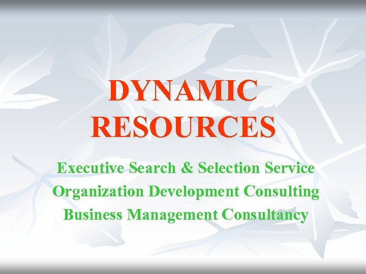 DYNAMIC RESOURCES Executive Search & Selection Service Organization Development Consulting Business Management Consultancy