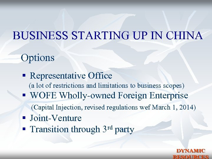 BUSINESS STARTING UP IN CHINA Options § Representative Office (a lot of restrictions and