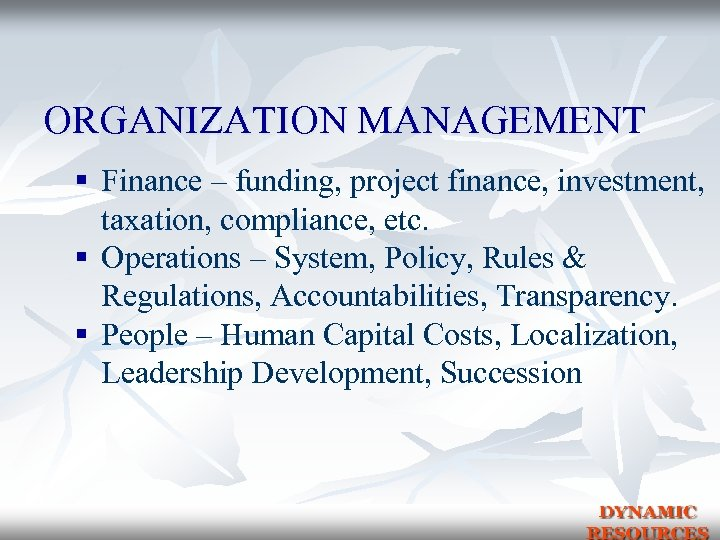 ORGANIZATION MANAGEMENT § Finance – funding, project finance, investment, taxation, compliance, etc. § Operations