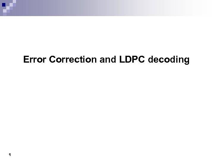 Error Correction and LDPC decoding 1