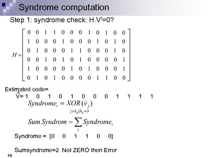 Syndrome computation Step 1: syndrome check: H. Vt=0? Estimated code= ^ V= 1 0