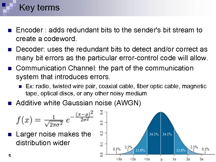 Key terms n n n Encoder : adds redundant bits to the sender's bit