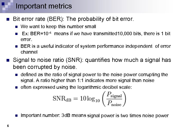 Important metrics n Bit error rate (BER): The probability of bit error. n n