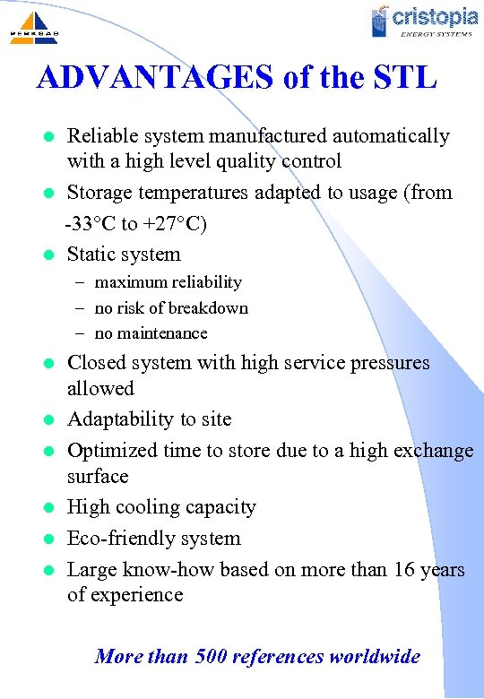 ADVANTAGES of the STL l l l Reliable system manufactured automatically with a high