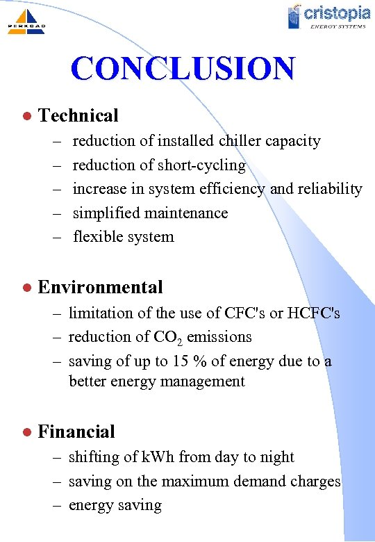 CONCLUSION l Technical – – – l reduction of installed chiller capacity reduction of